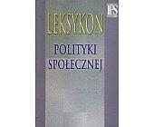 Szczegóły książki LEKSYKON POLITYKI SPOŁECZNEJ