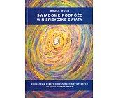 Szczegóły książki ŚWIADOME PODRÓŻE W NIEFIZYCZNE ŚWIATY