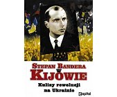 Szczegóły książki STEPAN BANDERA W KIJOWIE. KULISY REWOLUCJI NA UKRAINIE.
