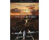 Szczegóły książki WSCHODZĄCE SŁOŃCE NA PACYFIKU. 1931 - KWIECIEŃ 1942