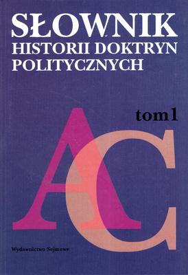SŁOWNIK HISTORII DOKTRYN POLITYCZNYCH - TOM 1