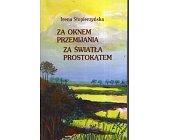 Szczegóły książki ZA OKNEM PRZEMIJANIA ZA ŚWIATŁA PROSTOKĄTEM