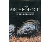 Szczegóły książki DZIEJE ARCHEOLOGII - 100 WIELKICH ODKRYĆ