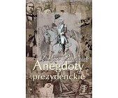 Szczegóły książki ANEGDOTY PREZYDENCKIE. TOM I I II