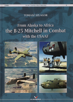 FROM ALASKA TO AFRICA THE B-25 MITCHELL IN COMBAT WITH THE USAAF