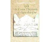 Szczegóły książki SPÓR O JEZUSA CHRYSTUSA W CIĄGU DZIEJÓW