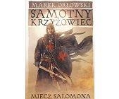 Szczegóły książki SAMOTNY KRZYŻOWIEC - TOM 1 - MIECZ SALOMONA
