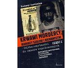 Szczegóły książki KRWAWI MORDERCY MANIACY SZALENI I NIENAWISTNI - 2 TOMY