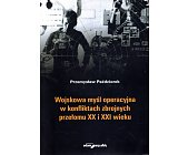 Szczegóły książki WOJSKOWA MYŚL OPERACYJNA W KONFLIKTACH ZBROJNYCH PRZEŁOMU XX I XXI WIEKU