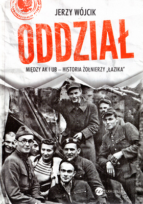 """ODDZIAŁ. MIĘDZY AK I UB - HISTORIA ŻOŁNIERZY """"ŁAZIKA"""""""