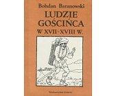 Szczegóły książki LUDZIE GOŚCIŃCA W XVII I XVIII W.