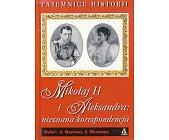 Szczegóły książki MIKOŁAJ II I ALEKSANDRA - NIEZNANA KORESPONDENCJA