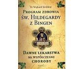 Szczegóły książki PROGRAM ZDROWIA ŚW. HILDEGARDY Z BINGEN