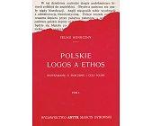 Szczegóły książki POLSKIE LOGOS A ETHOS - 2 TOMY