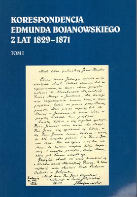 KORESPONDENCJA EDMUNDA BOJANOWSKIEGO Z LAT 1829 - 1871 - 2 TOMY