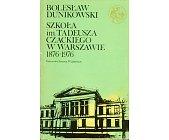 Szczegóły książki SZKOŁA IM. TADEUSZA CZACKIEGO W WARSZAWIE 1876 - 1976