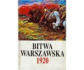Szczegóły książki BITWA WARSZAWSKA 13 - 28 VIII 1920 - 2 TOMY