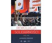 Szczegóły książki REWOLUCJA SOLIDARNOŚCI 1980 - 1981