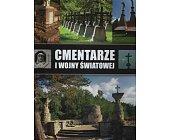 Szczegóły książki CMENTARZE I WOJNY ŚWIATOWEJ W POLSCE POŁUDNIOWO-WSCHODNIEJ