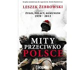 Szczegóły książki MITY PRZECIWKO POLSCE. ŻYDZI, POLACY, KOMUNIZM. 1939-2012