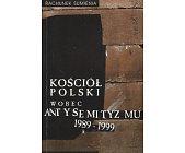 Szczegóły książki KOŚCIÓŁ POLSKI WOBEC ANTYSEMITYZMU 1989-1999