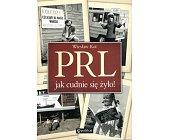 Szczegóły książki PRL. JAK CUDNIE SIĘ ŻYŁO!