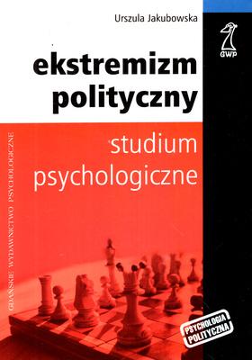 EKSTREMIZM POLITYCZNY. STUDIUM PSYCHOLOGICZNE