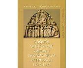 Szczegóły książki KOŚCIÓŁ W PAŃSTWIE ZAKONU KRZYŻACKIEGO W PRUSACH 1243 - 1525