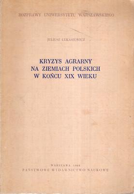 KRYZYS AGRARNY NA ZIEMIACH POLSKICH W KOŃCU XIX WIEKU