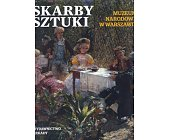 Szczegóły książki MUZEUM NARODOWE W WARSZAWIE - SKARBY SZTUKI