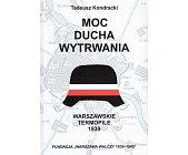 Szczegóły książki MOC DUCHA WYTRWANIA - WARSZAWSKIE TERMOPILE 1939