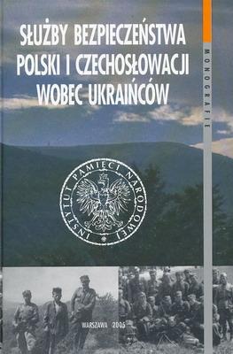 SŁUŻBY BEZPIECZEŃSTWA POLSKI I CZECHOSŁOWACJI WOBEC UKRAIŃCÓW (1945–1989). Z WARSZTATÓW BADAWCZYCH