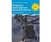Szczegóły książki ŚMIGŁOWIEC WIELOZADANIOWY SIKORSKY UH-60A BLACK HAWK