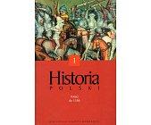 Szczegóły książki HISTORIA POLSKI - TOM 1 - POLSKA DO 1586