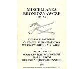 Szczegóły książki MISCELLLANEA BRONIOZNAWCZE XIX - XX