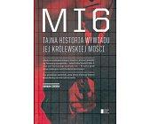 Szczegóły książki MI6. TAJNA HISTORIA WYWIADU JEJ KRÓLEWSKIEJ MOŚCI