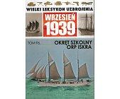 Szczegóły książki WIELKI LEKSYKON UZBROJENIA WRZESIEŃ 1939: OKRĘT SZKOLNY ORP ISKRA