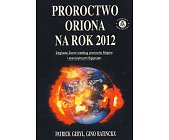 Szczegóły książki PROROCTWO ORIONA NA ROK 2012