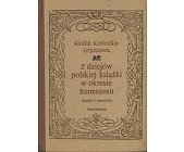 Szczegóły książki Z DZIEJÓW POLSKIEJ KSIĄŻKI W OKRESIE RENESANSU