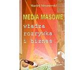 Szczegóły książki MEDIA MASOWE - WŁADZA, ROZRYWKA I BIZNES