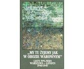 Szczegóły książki MY TU ŻYJEMY JAK W OBOZIE WAROWNYM