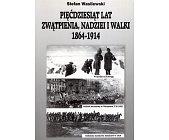 Szczegóły książki PIĘĆDZIESIĄT LAT ZWĄTPIENIA, NADZIEI I WALKI 1864 - 1914
