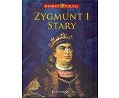 Szczegóły książki WŁADCY POLSKI. ZYGMUNT I STARY