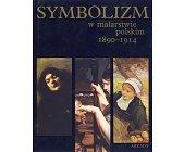 Szczegóły książki SYMBOLIZM W MALARSTWIE POLSKIM 1890 - 1914