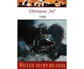 """Szczegóły książki OFENSYWA """"TET"""" 1968. PUNKT ZWROTNY W WIETNAMIE"""