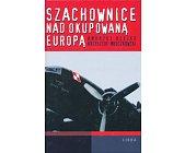 Szczegóły książki SZACHOWNICE NAD OKUPOWANĄ EUROPĄ
