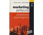 Szczegóły książki MARKETING POLITYCZNY - PERSPEKTYWA PSYCHOLOGICZNA