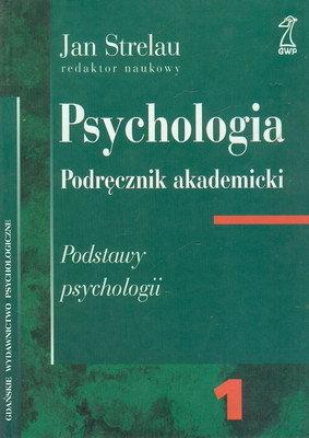 PSYCHOLOGIA - PODRĘCZNIK AKADEMICKI - TOM 1