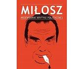 Szczegóły książki MIŁOSZ. PRZEWODNIK KRYTYKI POLITYCZNEJ