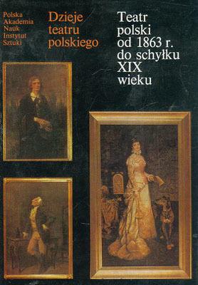 DZIEJE TEATRU POLSKIEGO - TOM III - TEATR POLSKI OD 1863 R. DO SCHYŁKU XIX WIEKU